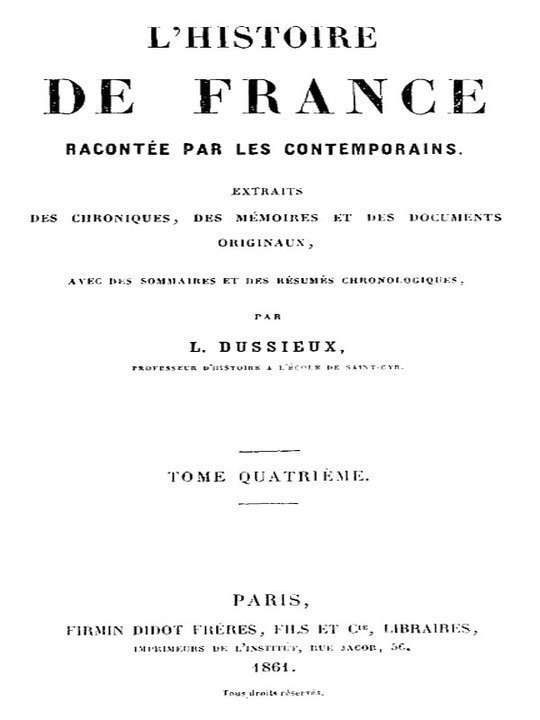 L'Histoire de France racontée par les Contemporains (Tome 4/4) Extraits des Chroniques, des Mémoires et des Documents originaux, avec des sommaires et des résumés chronologiques
