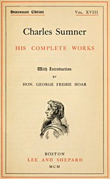 Charles Sumner; his complete works, volume 18 (of 20)