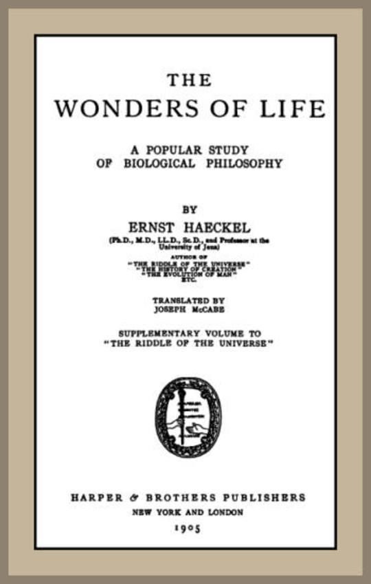 The Wonders of Life A Popular Study of Biological Philosophy