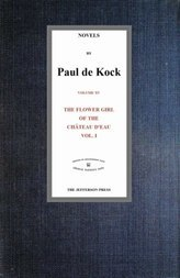 The Flower Girl of The Château d'Eau, v.1 (Novels of Paul de Kock Volume XV)