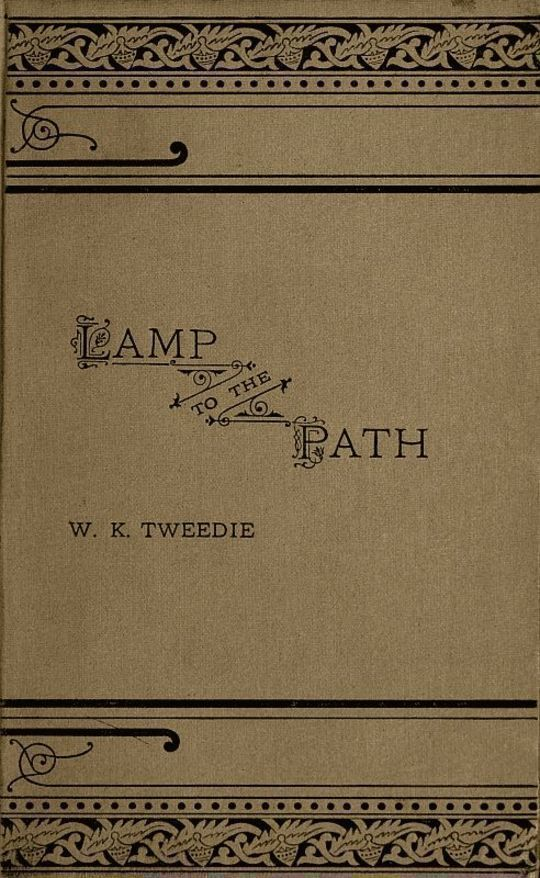 A Lamp to the Path Or, The Word of God in the Heart, the Home, the Workshop and the Market-Place