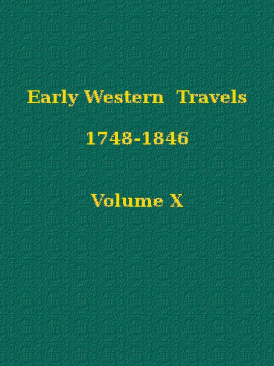 Early Western Travels 1748-1846, Volume X