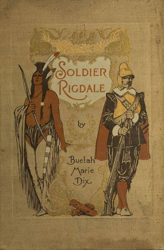 Soldier Rigdale How He Sailed in the Mayflower and How He Served Miles Standish