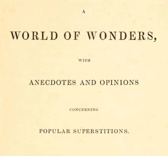 A World of Wonders With Anecdotes and Opinions Concerning Popular Superstitions