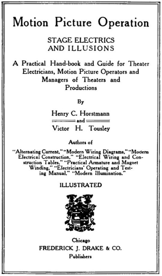 Motion Picture Operation, Stage Electrics and Illusions A Practical Hand-book and Guide for Theater Electricians, Motion Picture Operators and Managers of Theaters and Productions