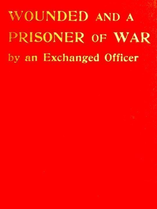 Wounded and a Prisoner of War By an Exchanged Officer