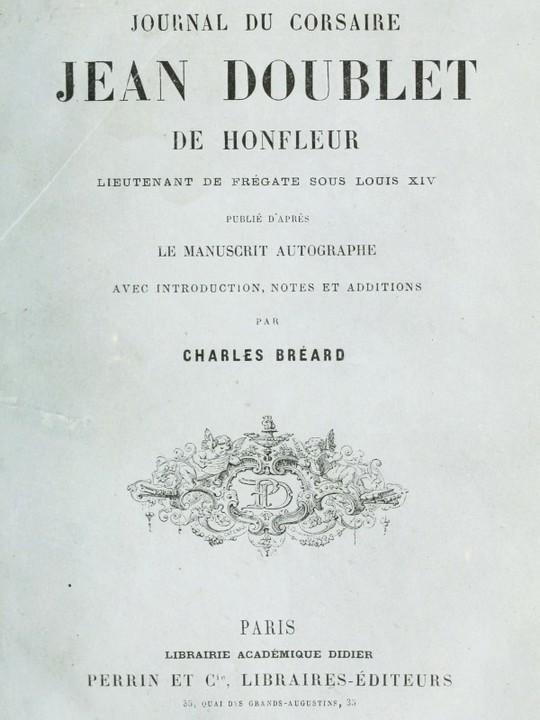 Journal du corsaire Jean Doublet de Honfleur Publié d'après le manuscrit autographe avec introduction, notes et additions