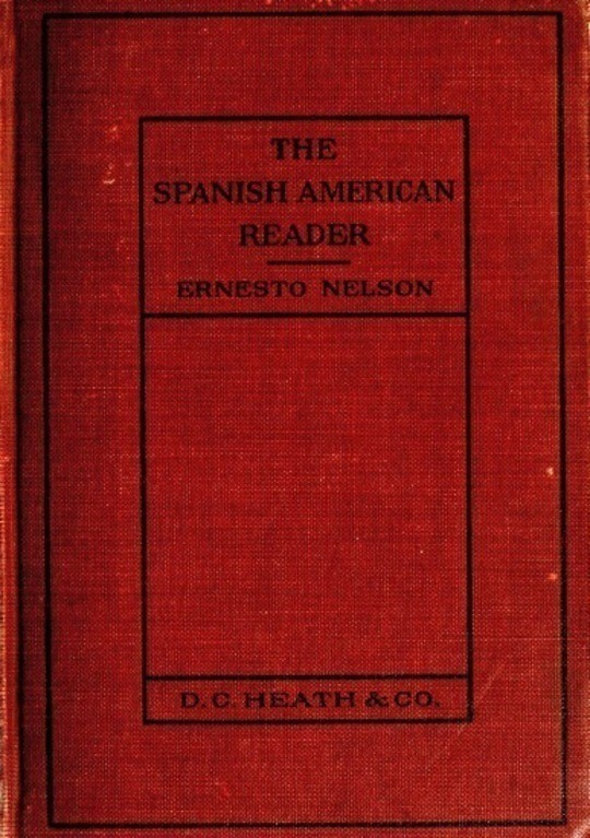 Heath's Modern Language Series: The Spanish American Reader