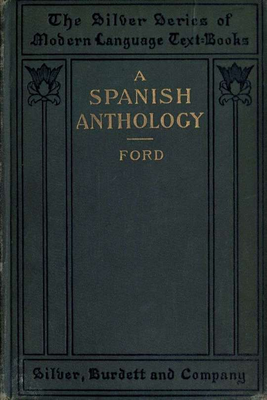 A Spanish Anthology   A Collection of Lyrics from the Thirteenth Century Down to the Present Time