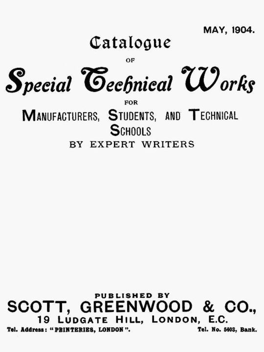 Catalogue of Special Technical Works for Manufacturers, Students, and Technical Schools May 1904