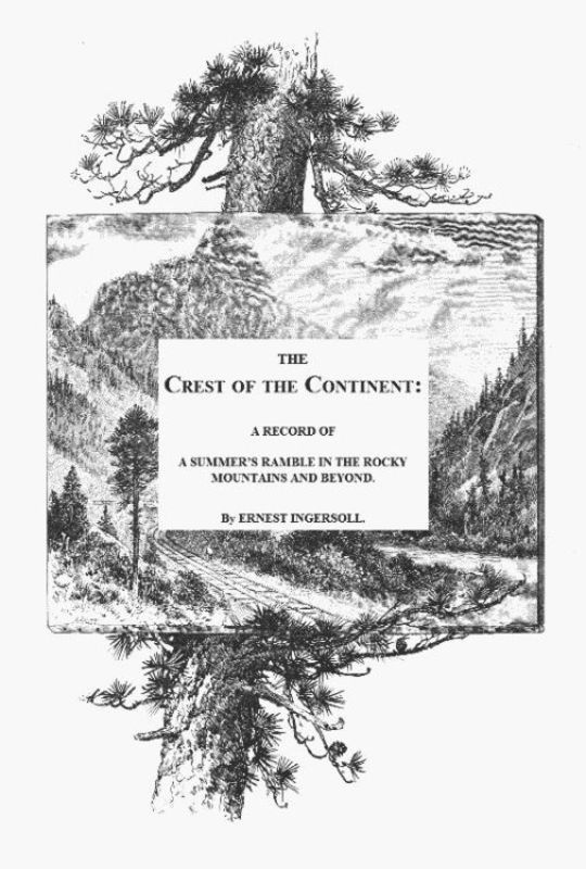The Crest of the Continent A Summer's Ramble in the Rocky Mountains and Beyond