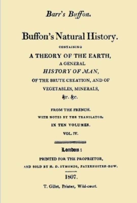 Buffon's Natural History. Volume IV (of 10) Containing a Theory of the Earth, a General History of Man, of the Brute Creation, and of Vegetables, Minerals, &c. &c