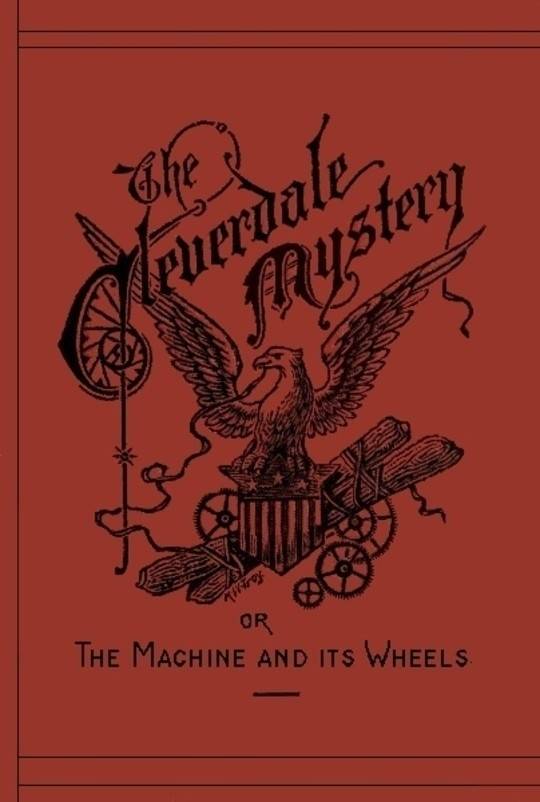 The Cleverdale Mystery or, The Machine and its Wheels A Story of American Life