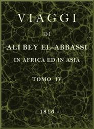 Viaggi di Ali Bey el-Abbassi in Africa ed in Asia, v. 4