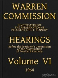 Warren Commission (6 of 26): Hearings Vol. VI (of 15)