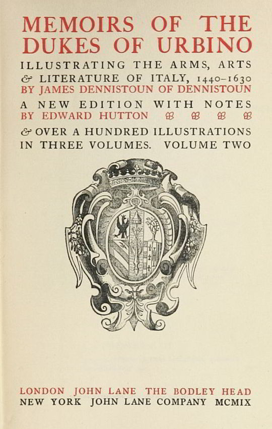 Memoirs of the Dukes of Urbino, Volume II (of 3) Illustrating the Arms, Arts, and Literature of Italy, from 1440 To 1630.