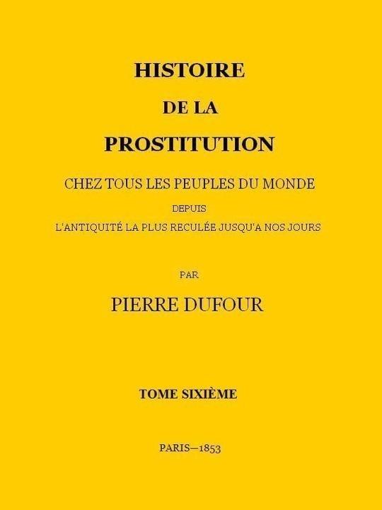 Histoire de la prostitution chez tous les peuples du monde depuis l'antiquité la plus reculée jusqu'à nos jours, tome 6/6
