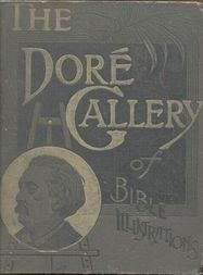 The Doré Bible Gallery, Complete Containing One Hundred Superb Illustrations, and a Page of Explanatory Letter-press Facing Each