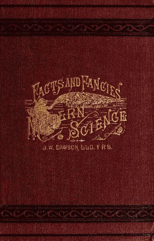 Facts and fancies in modern science Studies of the relations of science to prevalent speculations and religious belief