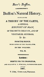 Buffon's Natural History. Volume IX (of 10) Containing a Theory of the Earth, a General History of Man, of the Brute Creation, and of Vegetables, Minerals, &c. &c