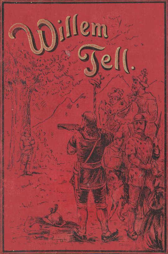 Willem Tell De Zwitsersche vrijheidsheld