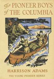 The Pioneer Boys of the Columbia or In the Wilderness of the Great Northwest