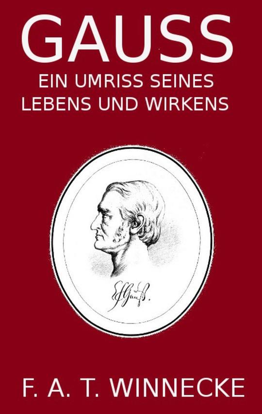 Gauss Ein Umriss seines Lebens und Wirkens