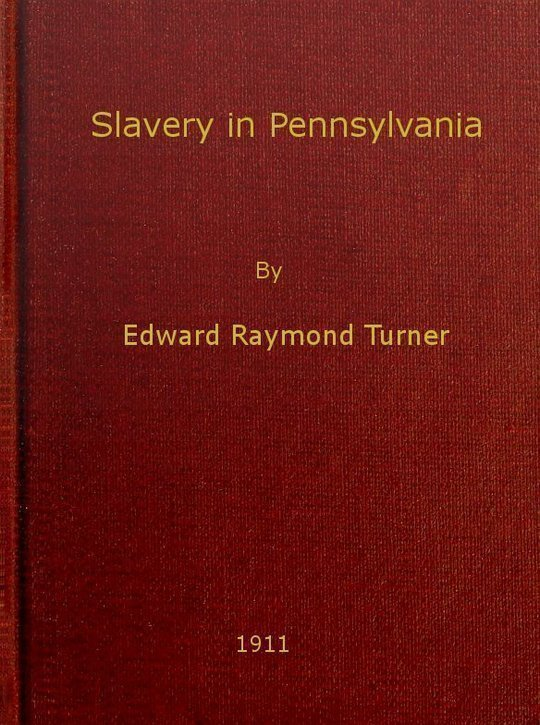 Slavery in Pennsylvania A Dissertation Submitted to the Board of University Studies of the Johns Hopkins University in Conformity with the Requirements