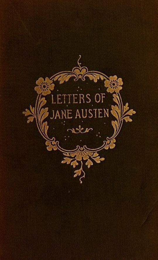 The Letters of Jane Austen Selected from the compilation of her great nephew, Edward, Lord Bradbourne