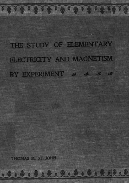 The Study of Elementary Electricity and Magnetism by Experiment Containing Two Hundred Experiments Performed with Simple, Home-made Apparatus