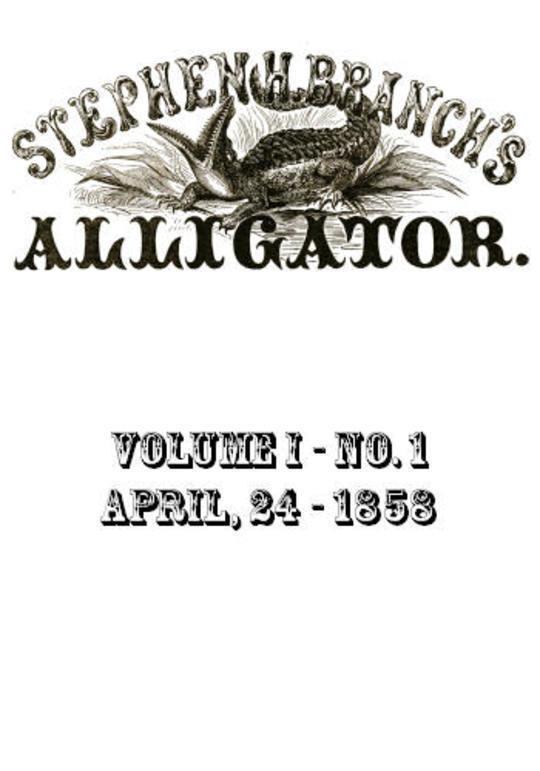 Stephen H. Branch's Alligator, Vol. 1 No. 1, April 24, 1858