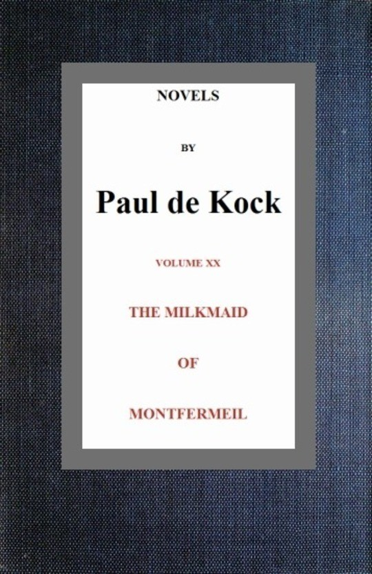 The Milkmaid of Montfermeil (Novels of Paul de Kock Volume XX)