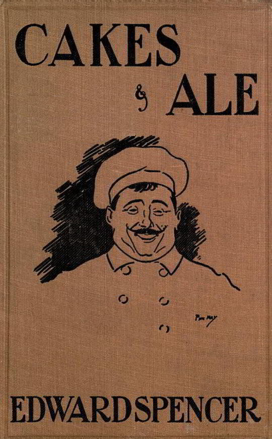 Cakes & Ale A Dissertation on Banquets Interspersed with Various Recipes, More or Less Original, and anecdotes, mainly veracious