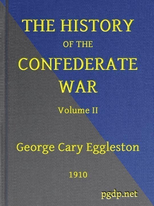 The History of the Confederate War, Its Causes and Its Conduct, Volume II (of 2) A Narrative and Critical History