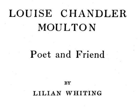 Louise Chandler Moulton Poet and Friend