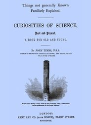 Curiosities of Science, Past and Present A Book for Old and Young