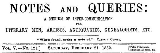Notes and Queries, Vol. V, Number 121, February 21, 1852 A Medium of Inter-communication for Literary Men, Artists, Antiquaries, Genealogists, etc.