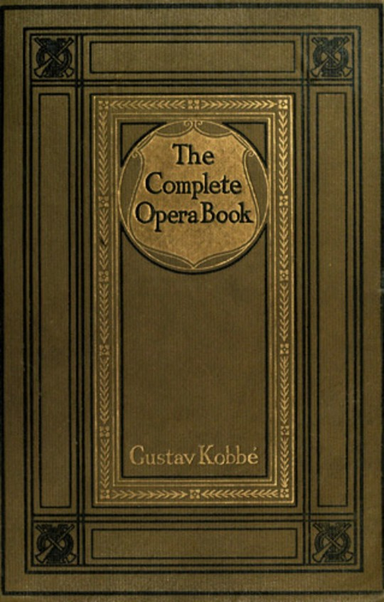 The Complete Opera Book The Stories of the Operas, together with 400 of the Leading Airs and Motives in Musical Notation