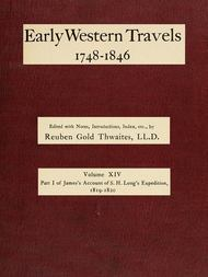 Early Western Travels 1748-1846, Volume XIV Part I of James's Account of S. H. Long's Expedition, 1819-1820