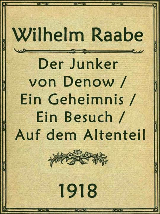 Der Junkervon Denow / Ein Geheimnis / Ein Besuch / Auf dem Altenteil Erzählungen