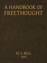 Handbook of Freethought Containing in Condensed and Systematized Form a Vast Amount of Evidence Against the Superstitious Doctrines of Christianity