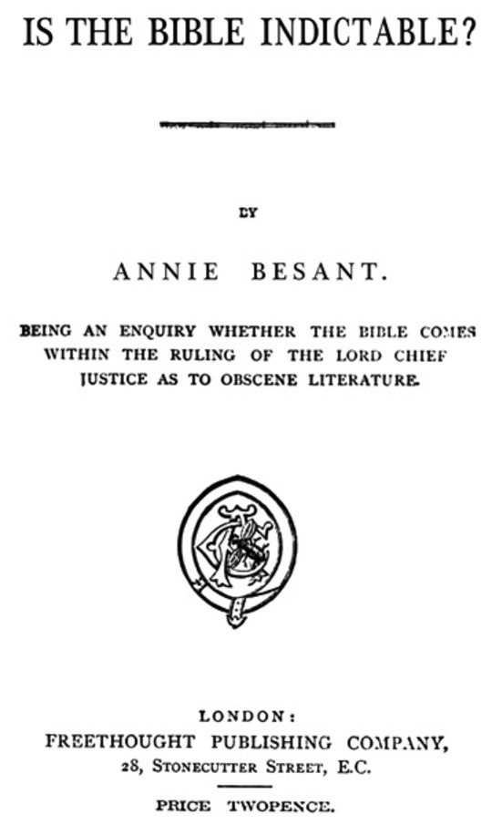 Is the Bible Indictable? Being an Enquiry whether the Bible Comes within the Ruling of the Lord Chief Justice as to Obscene Literature