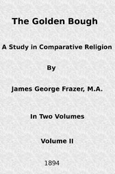 The Golden Bough: A Study in Comparative Religion (Vol. 2 of 2)
