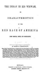 The Indian in his Wigwam Or Characteristics of the Red Race of America from Original Notes and Manuscripts