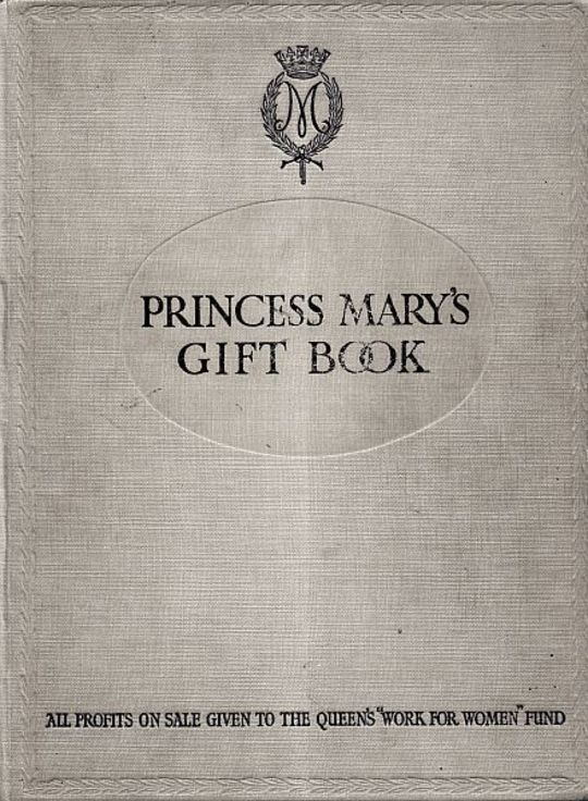 "Princess Mary's Gift Book All profits on sale given to the Queen's ""Work for Women"" Fund which is acting in Conjunction with The National Relief Fund"