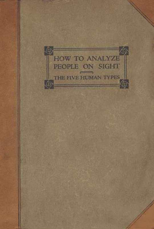 How to Analyze People on Sight Through the Science of Human Analysis: The Five Human Types
