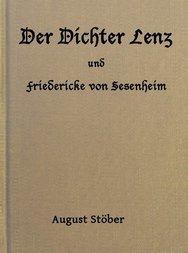 Der Dichter Lenz und Friedericke von Sesenheim Aus Briefen und gleichzeitigen Quellen; nebst Gedichten und Anderm von Lenz und Göthe