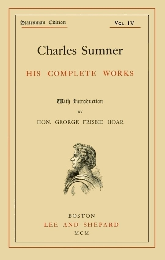 Charles Sumner; his Complete Works, Volume 4 (of 20)