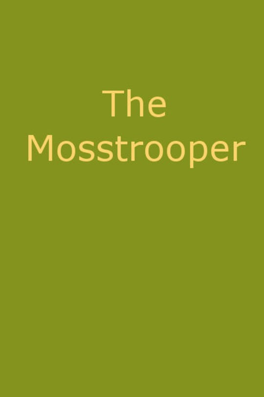 The Mosstrooper A Legend of the Scottish Border