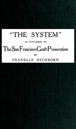 'The System,' as uncovered by the San Francisco Graft Prosecution